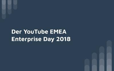 Der YouTube EMEA Enterprise Day 2018